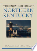 The Encyclopedia Of Northern Kentucky : the people, places, history, and rich heritage of...