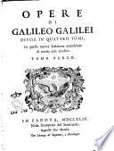 Opere di Galileo Galilei divise in quattro tomi  in questa nuova edizione accresciute di molte cose inedite  Tomo primo    quarto