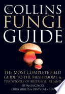 Collins Fungi Guide  The most complete field guide to the mushrooms and toadstools of Britain   Ireland