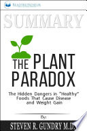 Summary Of The Plant Paradox The Hidden Dangers In Healthy Foods That Cause Disease And Weight Gain By Steven R Gundry