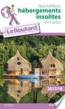 Guide du Routard Nos meilleurs h  bergements insolites en France