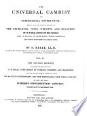 The Universal Cambist  and commercial instructor  being a general treatise on exchange  including the monies  coins  weights and measures of all trading nations and colonies  with an account of their banks and paper currencies
