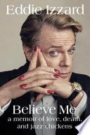Believe Me by Eddie Izzard