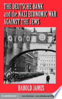The Deutsche Bank And The Nazi Economic War Against The Jews : role in the expropriation of jewish-owned...