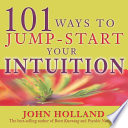 101 Ways to Jump Start Your Intuition