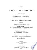 The War of the Rebellion  v  1 53  serial no  1 111  Formal reports  both Union and Confederate  of the first seizures of United States property in the southern states  and of all military operations in the field  with the correspondence  orders and returns relating specially thereto  1880 98  111 v Book PDF