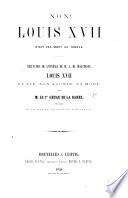 Non! Louis XVII. n'est pas mort au Temple. Réfutation de l'ouvrage de M. A. de Beauchesne, Louis XVII. sa vie, son agonie, sa mort; précédée d'un avant-propos de l'éditeur