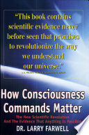 How Consciousness Commands Matter