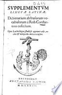 Supplementum linguae latinae  seu dictionarium abstrusorum vocabulorum a Rob  Costantino collectum  Opus latinae linguae studiosis apprime vtile  recens   nunquam antea excursum