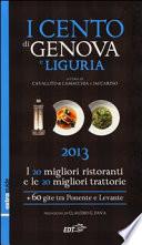 I cento di Genova e Liguria 2013  I 20 migliori ristoranti e le 20 migliori trattorie  60 gite tra Ponente e Levante