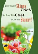 Never Trust a Skinny Chef  But Trust This Chef to Get You Skinny
