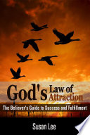 God s Law of Attraction  The Believer s Guide to Success and Fulfillment