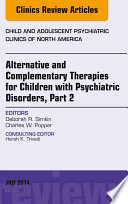 Alternative And Complementary Therapies For Children With Psychiatric Disorders, Part 2, An Issue Of Child And Adolescent Psychiatric Clinics Of North America, : and practices. psychiatrists, in search of scientifically-based discussion...