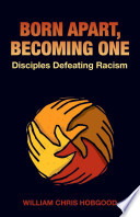 Born Apart  Becoming One  Disciples Defeating Racism