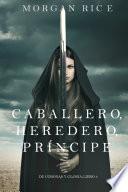 Caballero  Heredero  Pr  ncipe  De Coronas y Gloria     Libro 3