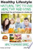 Healthy Lifestyle - Natural Tips to Live Healthy and Long - Ancient Health Tips and Techniques for a Healthy Life Live Healthy And Long Introduction Rules Of Nutrition