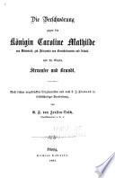 Die Verschwörung gegen die Königin Caroline Mathilde von Dänemark, geb. Prinzessin von Grossbritannien und Irland, und die Grafen Struensee und Brandt