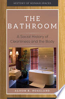 The Bathroom  A Social History of Cleanliness and the Body Book PDF