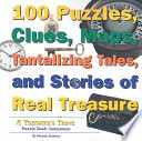 100 Puzzles  Clues  Maps  Tantalizing Tales  and Stories of Real Treasure