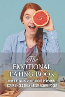 The Emotional Eating Book Why Eating Is More About Personal Experiences Than About Actual Food