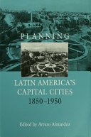 Planning Latin America's Capital Cities 1850-1950