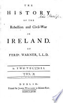 The history of the rebellion and civil war in Ireland