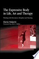 The Expressive Body in Life  Art  and Therapy