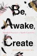 Be, Awake, Create : clinical psychologist, writer, facilitator, and...