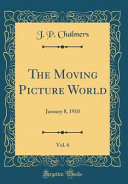 The Moving Picture World  Vol  6