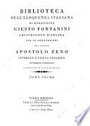 Biblioteca dell'eloquenza italiana di monsignore Giusto Fontanini ... con le annotazioni del signor Apostolo Zeno istorico e poeta cesareo ... accresciuta di nuove aggiunte. Tomo primo [-secondo]