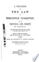 A Treatise on the Law of Mercantile Guaranties, and of Principal and Surety in General