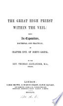 Ebook The great high priest within the veil: an exposition of chapter xvii. of John's Gospel Epub Thomas Alexander (minister of Belgrave Presbyterian ch, London.) Apps Read Mobile