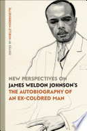 New Perspectives on James Weldon Johnson s  The Autobiography of an Ex Colored Man