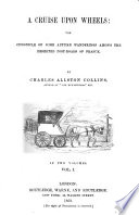 A Cruise upon Wheels  the chronicle of some autumn wanderings among the deserted post roads of France     Second edition Book PDF