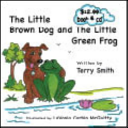The Little Brown Dog and the Little Green Frog