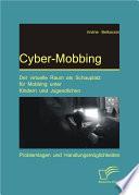 Cyber Mobbing  Der virtuelle Raum als Schauplatz f  r Mobbing unter Kindern und Jugendlichen