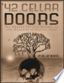 42 Cellar Doors  The Search for the Answer to the Question Everyone Asks
