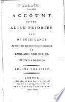 Some Account Of The Alien Priories And Of Such Lands As They Are Known To Have Possessed In England And Wales In Two Volumes