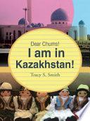 Dear Chums! I Am in Kazakhstan!