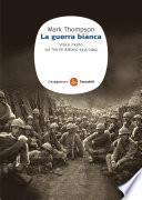 La guerra bianca  Vita e morte sul fronte italiano 1915 1919