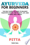 Ayurveda For Beginners Pitta The Only Guide You Need To Balance Your Pitta Dosha For Vitality Joy And Overall Well Being