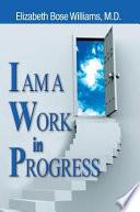 I Am A Work In Progress book