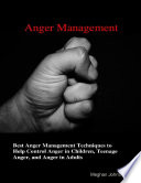 Anger Management   Best Anger Management Techniques To Help Control Anger In Children  Teenage Anger  And Anger In Adults