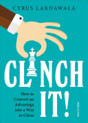 Clinch It!: How to Convert an Advantage Into a Win in Chess