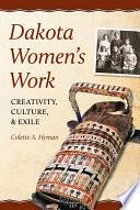 Dakota Women's Work by Colette A. Hyman