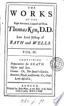 The works of the Right Reverend, learned, and pious, Thomas Ken, D.D. late Lord Bishop of Bath and Wells;