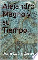 Alejandro Magno y su Tiempo