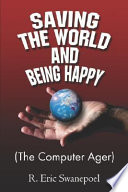 Saving the World and Being Happy  the Computer Ager