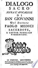 Dialogo sacro sopra l Apocalisse di San Giovanni del dottore Paolo Medici sacerdote  e lettor pubblico fiorentino