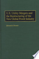 U S  Utility Mergers and the Restructuring of the New Global Power Industry